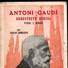 Libros de segunda mano: JOAN BERGÓS : ANTONI GAUDÍ ARQUITECTE GENIAL - VIDA I OBRA (MILLÁ, 1972). Lote 293925543