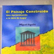 Libros de segunda mano: EL PAISAJE CONSTRUIDO, MIGUEL AGUILÓ. MADRID,1999. 1ª ED., 1ª IMP., RÚST. COL. CIENCIAS, HUMANIDADES. Lote 295614453