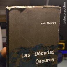 Libros de segunda mano: LAS DÉCADAS OSCURAS ( MUMFORD, LEWIS ) ARQUITECTURA INFINITO. BUENOS AIRES. 19. Lote 295866998