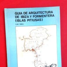 Libros de segunda mano: GUIA DE ARQUITECTURA DE IBIZA Y FORMENTERA - 1981 - ELIAS TORRES (EDICIÓN AGOTADA). Lote 296854488