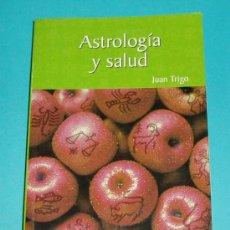 Libros de segunda mano: ASTROLOGÍA Y SALUD. JUAN TRIGO. EDIT. RBA. 2003. 187 PÁG.. Lote 26096625