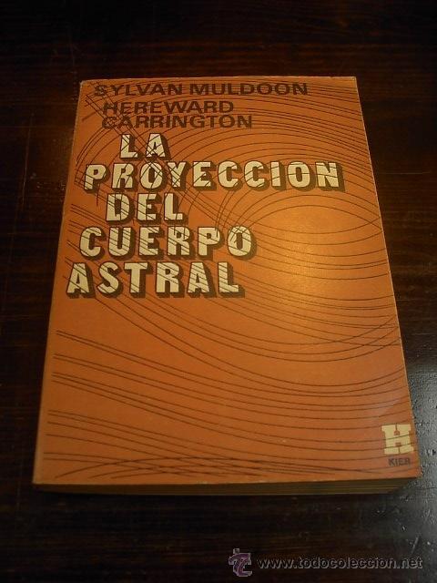 LA PROYECCION DEL CUERPO ASTRAL, SYLVAN MULDOON,HEREWARD CARRINGTON, ED.KIER,6 ED. 1998 (Libros de Segunda Mano - Parapsicología y Esoterismo - Astrología)
