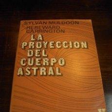 Libros de segunda mano: LA PROYECCION DEL CUERPO ASTRAL, SYLVAN MULDOON,HEREWARD CARRINGTON, ED.KIER,6 ED. 1998. Lote 16632089