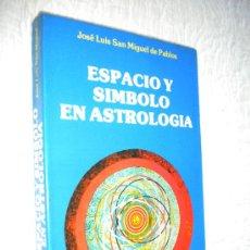Libros de segunda mano: ESPACIO Y SIMBOLO EN ASTROLOGIA / JOSE LUIS SAN MIGUEL DE PABLOS. Lote 87464243