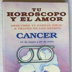 Libros de segunda mano: CÁNCER - TU HORÓSCOPO Y EL AMOR - DESCUBRE TU PAREJA IDEAL A TRAVÉS DE LOS ASTROS. Lote 27437080