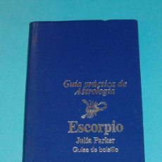 Libros de segunda mano: GUÍA PRÁCTICA DE ASTROLOGÍA. ESCORPIO. JULIA PARKER. GUÍAS DE BOLSILLO. Lote 21555739