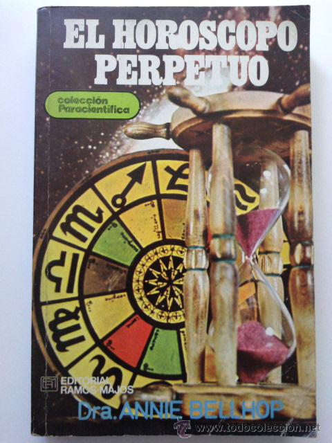 EL HOROSCOPO PERPETUO - DRA. ANNIE BELLHOP - COLECCION PARACIENTIFICA - EDITORIAL RAMOS-MAJOS (Libros de Segunda Mano - Parapsicología y Esoterismo - Astrología)