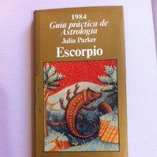 Libros de segunda mano: GUÍA PRÁCTICA DE ASTROLOGÍA - JULIA PARKER 1984 - ESCORPIO. Lote 37060705