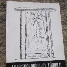Livres d'occasion: LA ASTROLOGÍA Y EL TÚMULO - JOSÉ FRADE - TOMO I - 257PP 24CM EDI TORCULO 1998. Lote 37233670