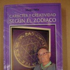 Libros de segunda mano: CARÁCTER Y CREATIVIDAD SEGÚN EL ZODIACO - MAGO FÉLIX. Lote 41326012