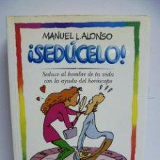 Libros de segunda mano: ¡SEDÚCELO!. SEDUCE AL HOMBRE DE TU VIDA CON LA AYUDA DEL HORÓSCOPO - L. ALONSO, MANUEL. Lote 42915093