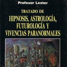 Libros de segunda mano: TRATADO DE HIPNOSIS,ASTROLOGÍA,FUTUROLOGÍA Y VIVENCIAS PARANORMALES PROFESOR LESTER. Lote 44175902