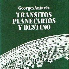 Libros de segunda mano: TRANSITOS PLANETARIOS Y DESTINO GEORGES ANTARÉS. Lote 44176164