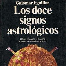Libros de segunda mano: LOS DOCE SIGNOS ASTROLÓGICOS GUIOMAR EGUILLOR. Lote 44176487