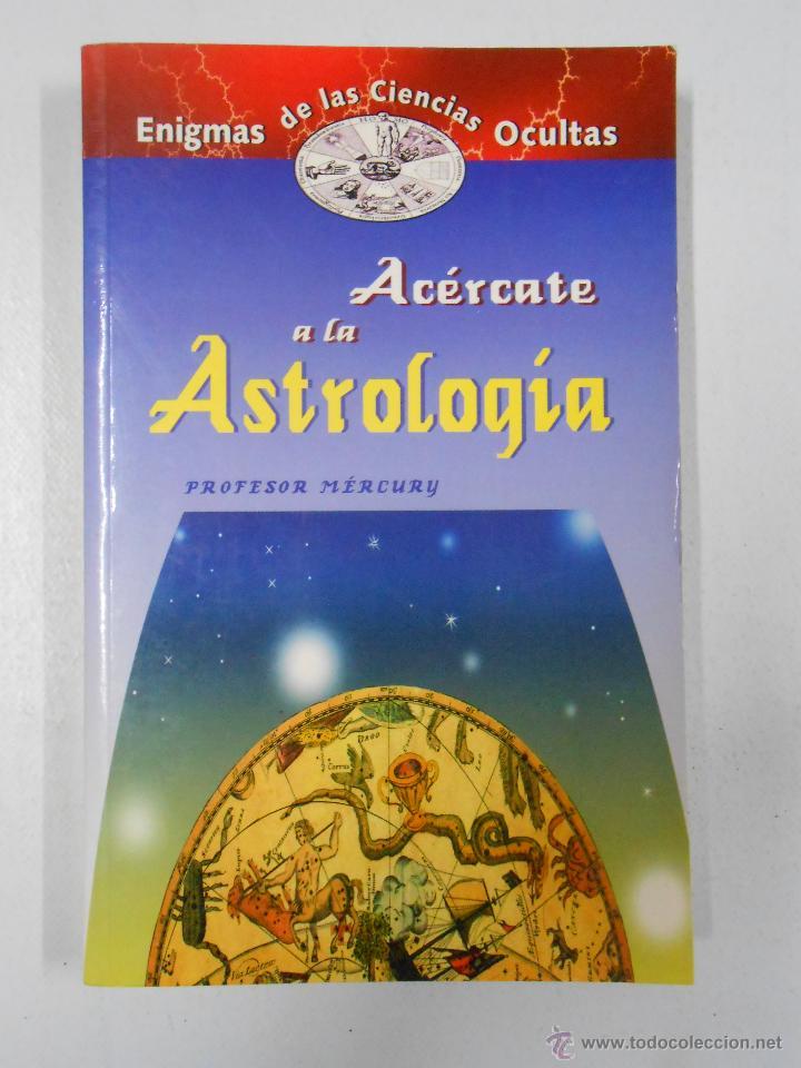 ACERCATE A LA ASTROLOGIA. - MERCURY, PROFESOR. (Libros de Segunda Mano - Parapsicología y Esoterismo - Astrología)