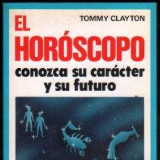 Libros de segunda mano: EL HOROSCOPO, CONOZCA SU CARACTER Y SU FUTURO - TOMMY CLAYTON *. Lote 52514827