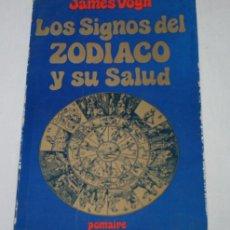 Libros de segunda mano: LOS SIGNOS DEL ZODIACO Y SU SALUD, JAMES VOGH, POMAIRE 1980, LIBRO. Lote 52727334