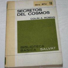 Libros de segunda mano: SECRETOS DEL COSMOS, COLIN A. ROMAN, BIBLIOTECA BASICA SALVAT 1969, LIBRO RTV 18. Lote 52727985