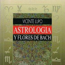 Libros de segunda mano: ASTROLOGÍA Y FLORES DE BACH VICENTE LUPO. Lote 54140310