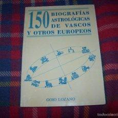 Libros de segunda mano: 150 BIOGRAFÍAS ASTROLÓGICAS DE VASCOS Y OTROS EUROPEOS.GOIO LOZANO.1994. TODO UNA RAREZA!!!!!!!!!!!!. Lote 55476236