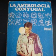 Libros de segunda mano: LA ASTROLOGÍA CONYUGAL, ED.ZOLAR,1973 PRINERA EDICION. Lote 57272696