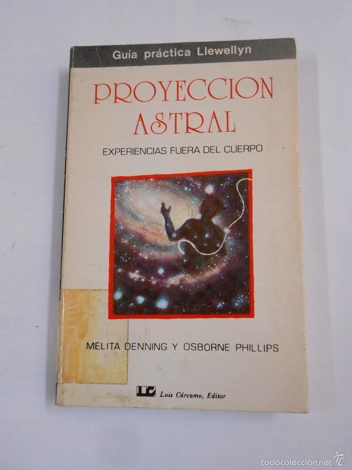 PROYECCIÓN ASTRAL. EXPERIENCIAS FUERA DEL CUERPO - MELITA DENNING / OSBORNE PHILLIPS. TDK296 (Libros de Segunda Mano - Parapsicología y Esoterismo - Astrología)
