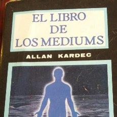 Libros de segunda mano: EL LIBRO DE LOS MEDIUMS. ALLAN KARDEC.. Lote 64927663