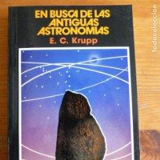 Libros de segunda mano: EN BUSCA DE LAS ANTIGUAS ASTRONOMÍAS. E.C. KRUPP. ED. PIRAMIDE. 1989 330PP. Lote 65976042