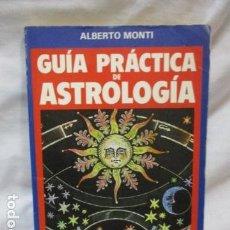 Libros de segunda mano: GUIA PRACTICA DE ASTROLOGÍA - ALBERTO MONTI. Lote 69435425