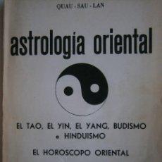 Libros de segunda mano: ASTROLOGIA ORIENTAL EL TAO EL YIN EL YANG BUDISMO HINDUISMO EL HOROSCOPO ORIENTAL QUAU SAU LAN 1977. Lote 91149670