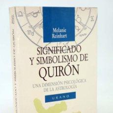 Libros de segunda mano: SIGNIFICADO Y SIMBOLISMO DE QUIRÓN. DIMENSIÓN PSICOLÓGICA ASTROLOGÍA (M REINHART) URANO, 1991. Lote 95687530