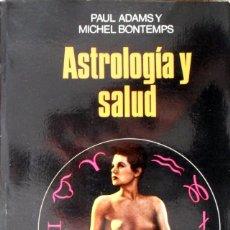 Libros de segunda mano: ASTROLOGÍA Y SALUD. PAUL ADAMS. MICHEL BONTEMPS.. Lote 97388007