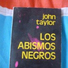 Libros de segunda mano: LOS ABISMOS NEGROS TAYLOR JOHN EDITORIAL: EMECE, BUENOS AIRES (1975)235P. Lote 102129395
