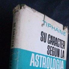 Libros de segunda mano: SU CARÁCTER SEGÚN LA ASTROLOGÍA-TIPHAINE-(EDITORIAL BRUGUERA, PRIMERA EDICION, 1968). Lote 103923299