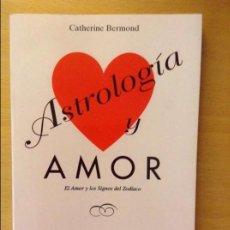 Libros de segunda mano: ASTROLOGIA Y AMOR. EL AMOR Y LOS SIGNOS DEL ZODIACO (CATHERINE BERMOND). Lote 124589318