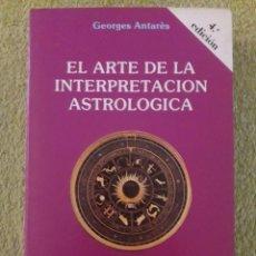 Libros de segunda mano: EL ARTE DE LA INTERPRETACIÓN ASTROLÓGICA / GEORGES ANTARÈS / OBELISCO / 4ª EDICIÓN 1990. Lote 109456027