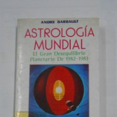 Libros de segunda mano: ASTROLOGÍA MUNDIAL. EL GRAN DESEQUILIBRIO PLANETARIO DE 1982-1983 - ANDRE BALBAULT. TDK326. Lote 109748743
