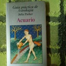 Libros de segunda mano: GUÍA PRÁCTICA DE ASTROLOGÍA - ACUARIO - JULIA PARKER - 1982. Lote 112022670
