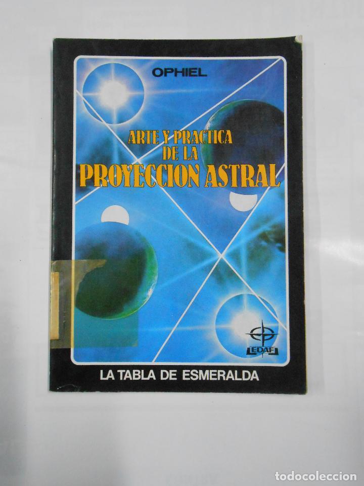 ARTE Y PRÁCTICA DE LA PROYECCIÓN ASTRAL. LA TABLA DE ESMERALDA. OPHIEL. EDAF. TDK172 (Libros de Segunda Mano - Parapsicología y Esoterismo - Astrología)