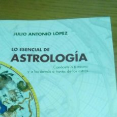 Libros de segunda mano: LO ESENCIAL DE ASTROLOGÍA, JULIO ANTONIO LÓPEZ. Lote 118036923