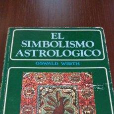 Libros de segunda mano: EL SIMBOLISMO ASTROLÓGICO. OSWALD WIRTH. Lote 120532055