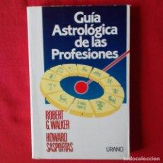 Libros de segunda mano: GUÍA ASTROLÓGICA DE LAS PROFESIONES. ROBERT G. WALKER, HOWARD SASPORTAS URANO 1990. Lote 121955551