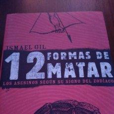 Libros de segunda mano: 12 FORMAS DE MATAR. LOS ASESINOS SEGÚN SU SIGNO DEL ZODIACO. ISMAEL GIL. Lote 128203027