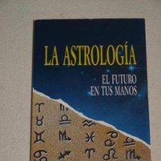 Libros de segunda mano: LA ASTROLOGIA. EL FUTURO EN TUS MANOS. BIBLIOTECA PRACTICA.EDICIONES B. 154 PAGINAS. VER FOTOS .. Lote 131447570