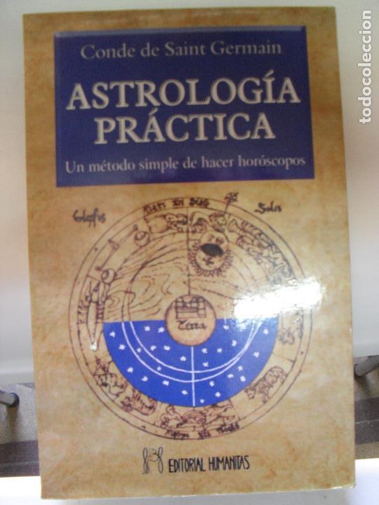 ASTROLOGIA PRACTICA. UN METODO SIMPLE DE HACER HOROSCOPOS. DE SAINT GERMAIN HUMANITAS 2007 236PP (Libros de Segunda Mano - Parapsicología y Esoterismo - Astrología)