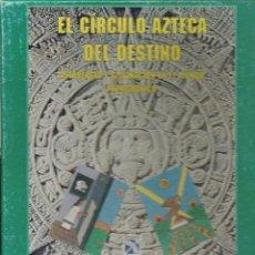 Libros de segunda mano: EL CIRCULO AZTECA DEL DESTINO ASTROLOGIA Y ADIVINACIÓN EN EL MUNDO PREHISPANICO CON CARTAS Y 13 NUME. Lote 143303482