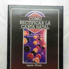 Libros de segunda mano: COMO RECTIFICAR LA CARTA NATAL - INTRODUCCION A LAS MATEMATICAS DE LA VIDA - LAURIE EFREIN. Lote 143945450