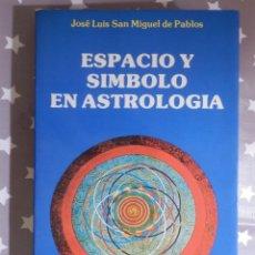 Libros de segunda mano: LIBRO - ESPACIO Y SÍMBOLO EN ASTROLOGÍA - JOSÉ LUIS SAN MIGUEL DE PABLOS - EDICIONES OBELISCO 1987. Lote 145125578