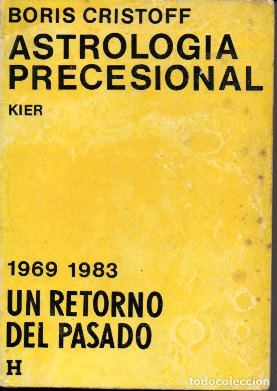 BORIS CRISTOFF : ASTROLOGÍA PRECESIONAL -UN RETORNO AL PASADO (KIER, 1969) (Libros de Segunda Mano - Parapsicología y Esoterismo - Astrología)