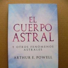 Libros de segunda mano: EL CUERPO ASTRAL Y OTROS FENÓMENOS ASTRALES. ARTHUR E. POWELL. Lote 148881118